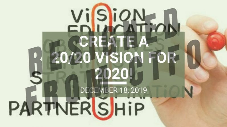 Create a 20/20 Vision for 2020! - Wed. Webinar Replay December 18, 2019